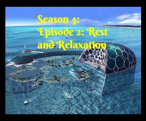Season 4: Episode 2: Rest And Relaxation